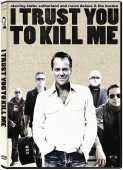 I Trust You To Kill Me DVD